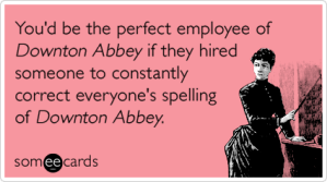 downton-abbey-spelling-work-pbs-tv-ecards-someecards